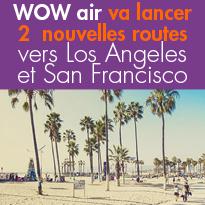 WOW air<br>va lancer 2 nouvelles routes<br>vers Los Angeles<br>et San Francisco en 2016