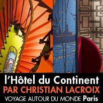 La renaissance créative<br>de l'Hôtel du Continent<br>par Christian Lacroix<br>Paris