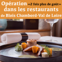 Opération<br>«2 x plus de goût»<br>restaurantsdeBlois<br>Chambord-Val de Loire
