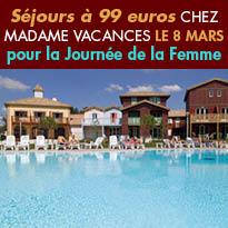 Séjours à 99€<br>chez Madame Vacances<br>pour la Journée<br> de la Femme