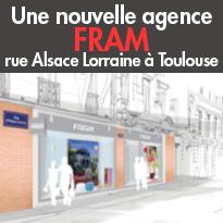 Nouvelle agence<br>Fram<br>à Toulouse <br> Rue Alsace Lorraine