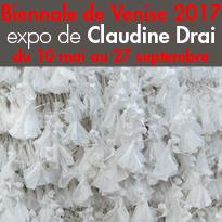 Exposition<br>de Claudine Drai<br>Biennale de Venise<br>du 10 mai au 27 septembre 2017