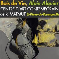 Exposition<br>Bois de Vie<br>ALAIN ALQUIER<br>du 8 octobre 2016<br>au 8 janvier 2017<br>St-Pierre-de-Varengeville (76)