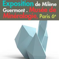 Paris<br>Exposition de Milène Guermont<br>au Musée de Minéralogie