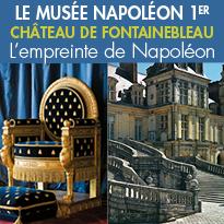Le musée Napoléon 1er<br>au château de Fontainebleau<br>l'empreinte de Napoléon