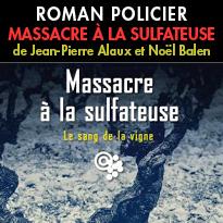 Massacre à la sulfateuse<br>Jean-Pierre Alaux<br>Noël Balen<br>Edition Fayard