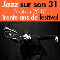Jazz sur son 31<br>du 8 au 23 octobre<br>l'édition 2016<br>en Haute-Garonne (31)