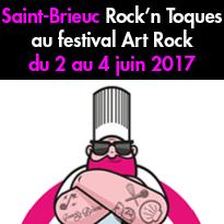 Rock'n Toques<br>au festival<br>Art Rock<br>Saint-Brieuc (72)<br>du 2 au 4 juin 2017<br>