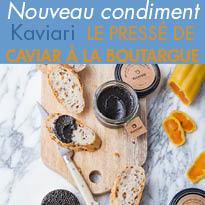 Chez Kaviari<br>Nouveau condiment <br>Pressé de Caviar<br>à la Boutargue