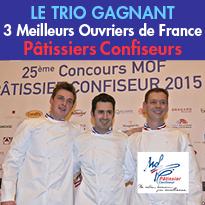 LE TRIO GAGNANT<br>3 Meilleurs Ouvriers de France<br>Pâtissiers Confiseurs 2015