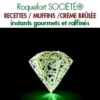muffins moelleux<br>et crème brûlée<br>au Roquefort SOCIÉTÉ®