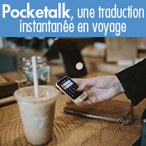 Pocketalk, le pouvoir de la traduction instantanée en voyage