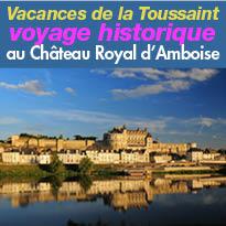 Un voyage historique<br>au Château Royal d'Amboise<br>Pendant les vacances<br>de la Toussaint