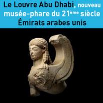 Le Louvre<br>Abu Dhabi<br>nouveau musée-phare<br>du 21ème siècle