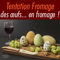 Des œufs...<br>en fromage !<br>Chez Tentation Fromage