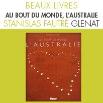 AU BOUT DU MONDE L'AUSTRALIE<br> de Stanislas Fautré