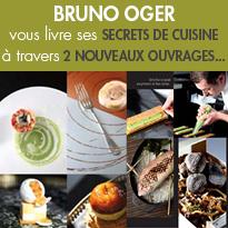 Bruno Oger<br>livre ses secrets de cuisine <br>dans 2 nouveaux ouvrages