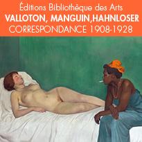 Éd. Bibliothèque des Arts<br>Vallotton, Manguin, Hahnloser<br>CORRESPONDANCE 1908-1928