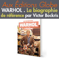 Biographie<br>ÉDITIONS GLOBE<br>VICTOR BOCKRIS<br>WARHOL<br>LA BIOGRAPHIE
