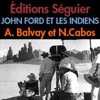 Éditions Séguier<br>l'histoire d'une rencontre<br>JOHN FORD ET LES INDIENS<br>Arnaud Balvay<br> et Nicolas Cabos
