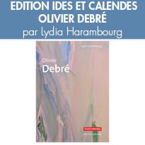 OLIVIER DEBRÉ<br> par Lydia Harambourg