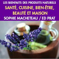 Les bienfaits des produits naturels<br>Sophie Macheteau<br>aux éditions PRAT