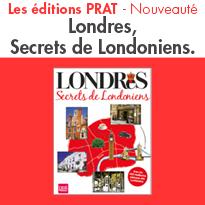 Londres,<br> Secrets de Londoniens.<br>Les éditions PRAT