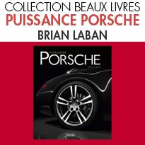 PUISSANCE PORSCHE<br>BRIAN LABAN<br>ÉDITIONS ATLAS LIVRES