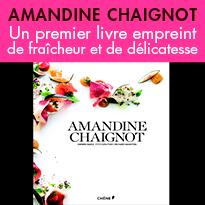 Editions du Chêne<br>des recettes élégantes<br>d'Amandine Chaignot
