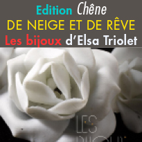un beau livre<br>et une exposition<br>De neige et de rêve<br>Les bijoux d'Elsa Triolet