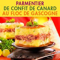 PARMENTIER<br>DE CONFIT DE CANARD<br>ET FLOC DE GASCOGNE