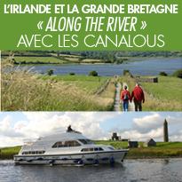 L'Irlande et la Grande Bretagne<br>« along the river »<br>avec Les Canalous