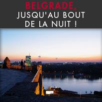 Belgrade, jusqu'au bout de la nuit !