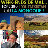 WEEK-ENDS DE MAI...<br>AU-DELÀ DE L'EUROPE<br>EXPLOREZ L'OUZBEKISTAN<br>OU LA MONGOLIE