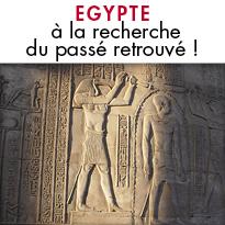 Egypte, à la recherche du passé retrouvé !