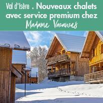 Val d'Isère : Nouveaux chalets avec service premium chez Madame Vacances