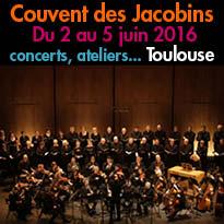 Toulouse (31)<br> Couvent des Jacobins<br>Du 2 au 5 juin<br>concerts...