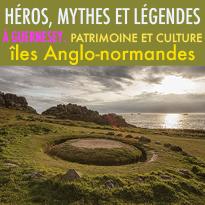 Héros,<br>mythes et légendes<br>à Guernesey<br>îles Anglo-normandes
