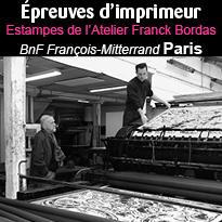 Épreuves d'imprimeur<br>Estampes<br>de l'Atelier<br>Franck Bordas