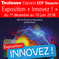 Toulouse<br>Espace EDF Bazacle<br>Exposition<br>« Innovez ! »