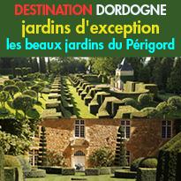 Périgord<br>A voir<br>Jardins exceptionnels<br>en Dordogne