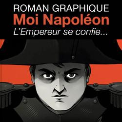 Moi Napoléon<br>Une vie impériale<br>en sublime clair-obscur !