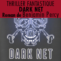 Thriller<br>fantastique<br>DARK NET<br>Benjamin Percy