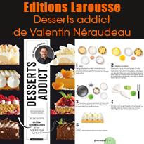 Editions Larousse Desserts addict de Valentin Néraudeau