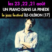 les 21, 22, 23 août<br>le Jazz festival<br> Un piano dans la pinède<br>Ile Oléron (17)
