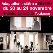 Festen<br>Au Théâtre<br>de la Cité<br>du 20 au 24 novembre