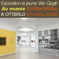 le jeune Van Gogh<br>au musée Kröller-Müller<br>à Otterlo<br>au Pays Bas