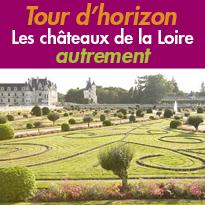 Les châteaux de la Loire<br>autrement<br>Tour d'horizon !